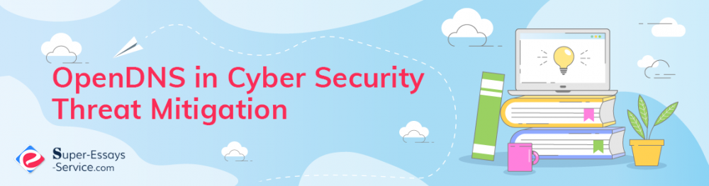 OpenDNS in Cyber Security Threat Mitigation