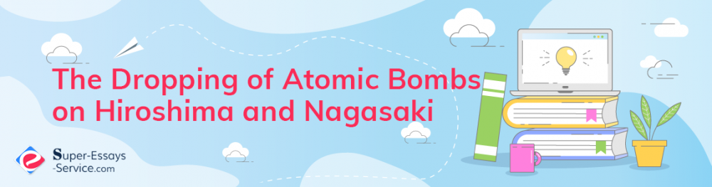 The Dropping of Atomic Bombs on Hiroshima and Nagasaki
